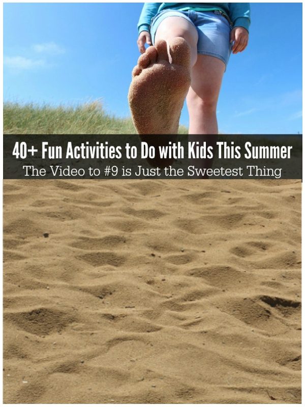 Over 40 Fun Activities to Do with Kids This Summer. The Video to #9 is Just the Sweetest Thing.