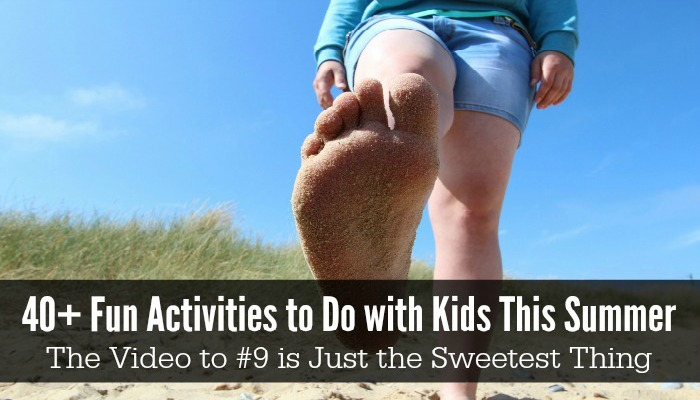 40+ Fun Activities to Do with Kids This Summer. The Video to #9 is Just the Sweetest Thing.