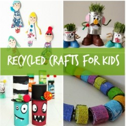 7 Recycled Crafts for Kids: Turning Trash Into Cute Fun Stuff is Easy